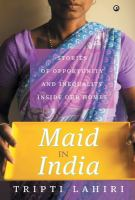 Maid in India : stories of inequality and opportunity inside our homes /
