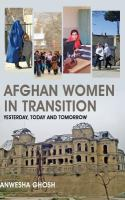 Afghan women in transition : yesterday, today and tomorrow /