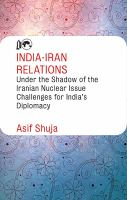India-Iran relations under the shadow of the Iranian nuclear issue : challenges for India's diplomacy /
