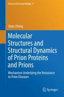 Molecular Structures and Structural Dynamics of Prion Proteins and Prions [electronic resource] : Mechanism Underlying the Resistance to Prion Diseases