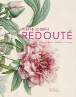 Pierre-Joseph Redouté : botanical artist to the court of France