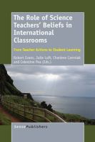 The role of science teachers' beliefs in international classrooms [electronic resource] : from teacher actions to student learning