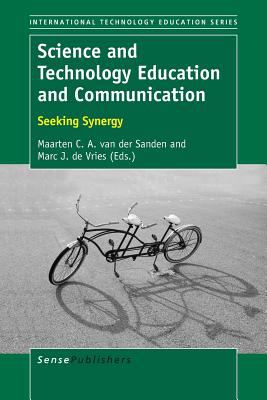 Book cover for Science and technology education and communication [electronic resource] : seeking synergy / edited by Maarten C. A. van der Sanden and Marc J. de Vries
