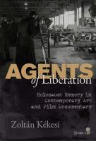 Agents of liberation : Holocaust memory in contemporary art and documentary film