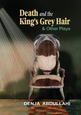 Book cover for Death and the king's grey hair and other plays [electronic resource] : drama / Denja Abdullahi