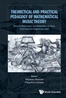 Theoretical and practical pedagogy of mathematical music theory : music for mathematics and mathematics for music, from school to postgraduate levels