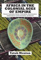 Africa in the colonial ages of empire : slavery, capitalism, racism, colonialism, decolonization, independence as recolonization, and beyond /