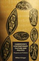 Cameroon's contemporary culture and politics : prospects and problems
