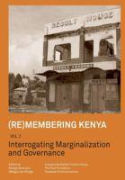 Remembering Kenya. Volume 2 : interrogating marginalization and governance