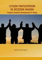 Citizen participation in decision making : towards inclusive development in Kenya