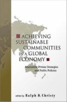 Achieving sustainable communities in a global economy [electronic resource] : alternative private strategies and public policies