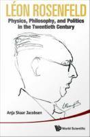 Léon Rosenfeld [electronic resource] : physics, philosophy, and politics in the twentieth century