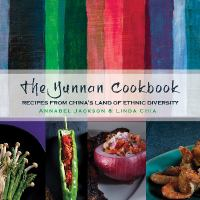 The Yunnan cookbook : recipes from China's land of ethnic diversity