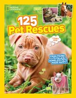 125 Pet Rescues: From Pound to Palace Homeless Pets Made Happy