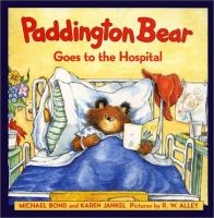 Cover image for Paddington Bear goes to the hospital / Michael Bond and Karen Jankel ; pictures by R.W. Alley.