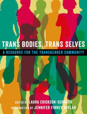 Trans Bodies, Trans Selves: A Resource for the Transgender Community by Laura  Erickson-Schroth