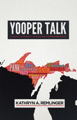 Yooper Talk: Dialect as Identity in Michigan's Upper Peninsula by Kathryn Remlinger