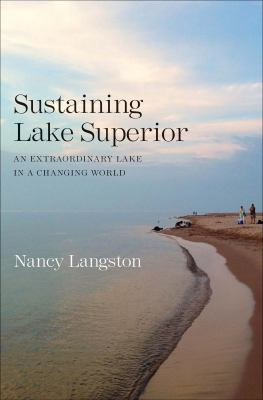 Sustaining Lake Superior: An Extraordinary Lake in a Changing World by Nancy Langston