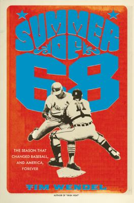 Summer of '68: The Season that Changed Baseball--and America--Forever  by Tim Wendel