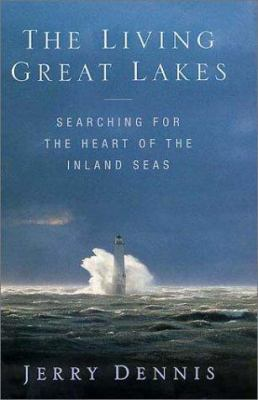 The Living Great Lakes: Searching for the Heart of the Inland Seas  by Jerry Dennis