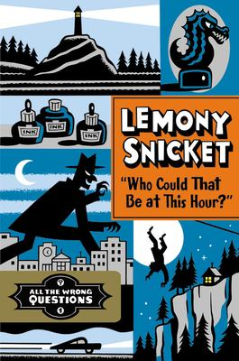 Who could that be at this hour? All the wrong questions by Lemony Snicket