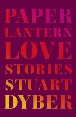 Paper Lantern : love stories  by Stuart Dybek