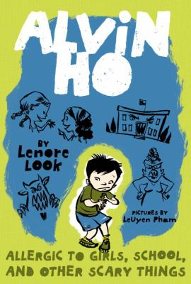 Alvin Ho Allergic to Girls, School, and Other Scary Things  by Lenore  Look