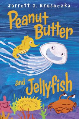 Peanut Butter and Jellyfish by Jarrett Krosoczka