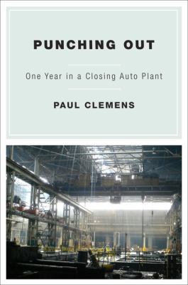Punching Out: One Year in a Closing Auto Plant  by Paul Clemens