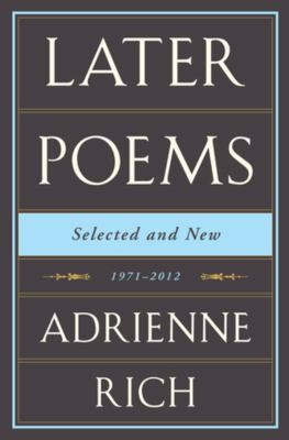 Later Poems Selected and New: 1971-2012 by Adrienne  Rich