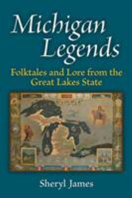 Michigan legends : folktales and lore from the Great Lakes state by Sheryl James
