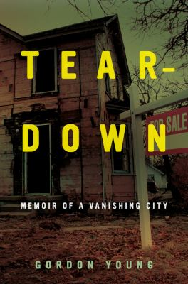 Teardown: Memoir of a Vanishing City by Gordon Young