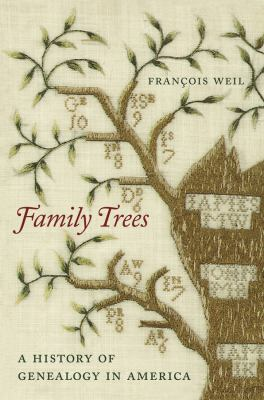 Family trees: A History of Genealogy in America by François Weil