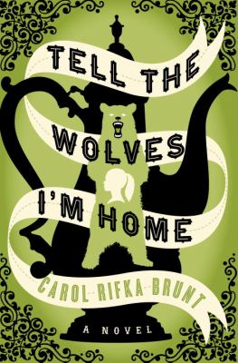 Tell the Wolves I'm Home by Carol Brunt