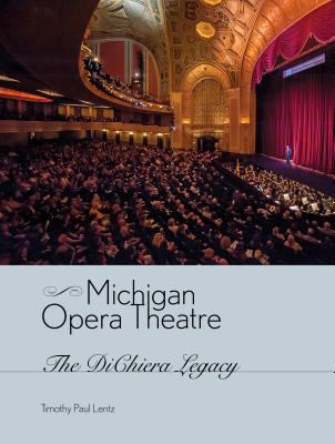 Michigan Opera Theatre: The DiChiera Legacy  by Timothy Lentz