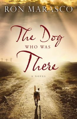 The Dog Who Was There : a novel  by Ron Marasco