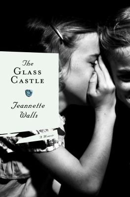 The Glass Castle: A Memoir  by Jeannette Walls