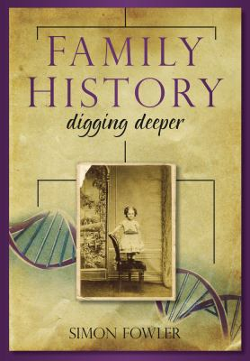 Family History: Digging Deeper  by Simon Fowler
