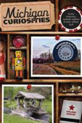 Michigan Curiosities: Quirky Characters, Roadside Oddities & Other Offbeat Stuff  by Colleen Burcar