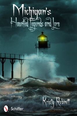 Michigan's Haunted Legends and Lore by Kristy Robinett