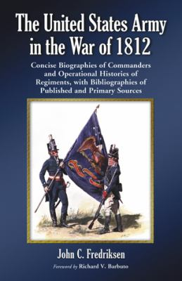 The United States Army in the War of 1812  by John Fredriksen