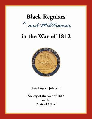 Black Regulars and Militiamen in the War of 1812 by Eric Johnson