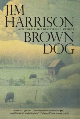 Brown Dog : novellas by Jim  Harrison