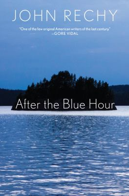 After the Blue Hour : a true fiction by John Rechy