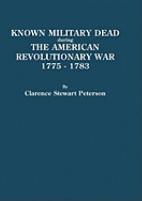 Known Military Dead During the American Revolutionary War, 1775-1783  by Clarence Peterson