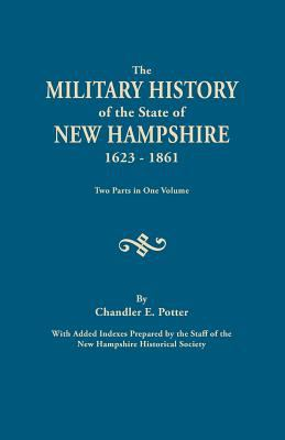 The Military History of the State of New Hampshire, 1623-1861 by C. E. Potter