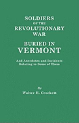 Soldiers of the Revolutionary War Buried in Vermont by Walter  Crockett
