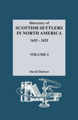 Directory of Scottish Settlers in North America, 1625-1825 by David Dobson