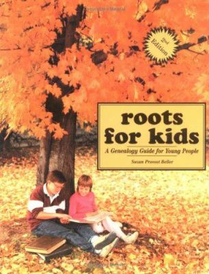 Roots for Kids: A Genealogy Guide for Young People  by Susan Beller
