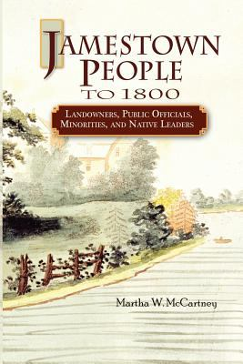 Jamestown People to 1800: Landowners, Public Officials, Minorities, and Native Leaders by Martha  McCartney